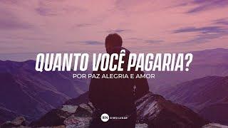 Quanto Voce Pagaria? Por Paz, Alegria e Amor - Ap. André | 03/03