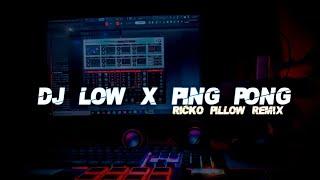 DJ Low Low x Ping Pong Full Bass Glerrrr (Ricko Pillow Remix)