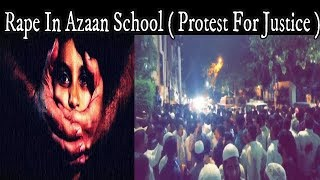 Azaan School Mein Hua Masoom Ladki Ke Saat Balatkar | Public Protest At Azaan School Towlichowki Hyd