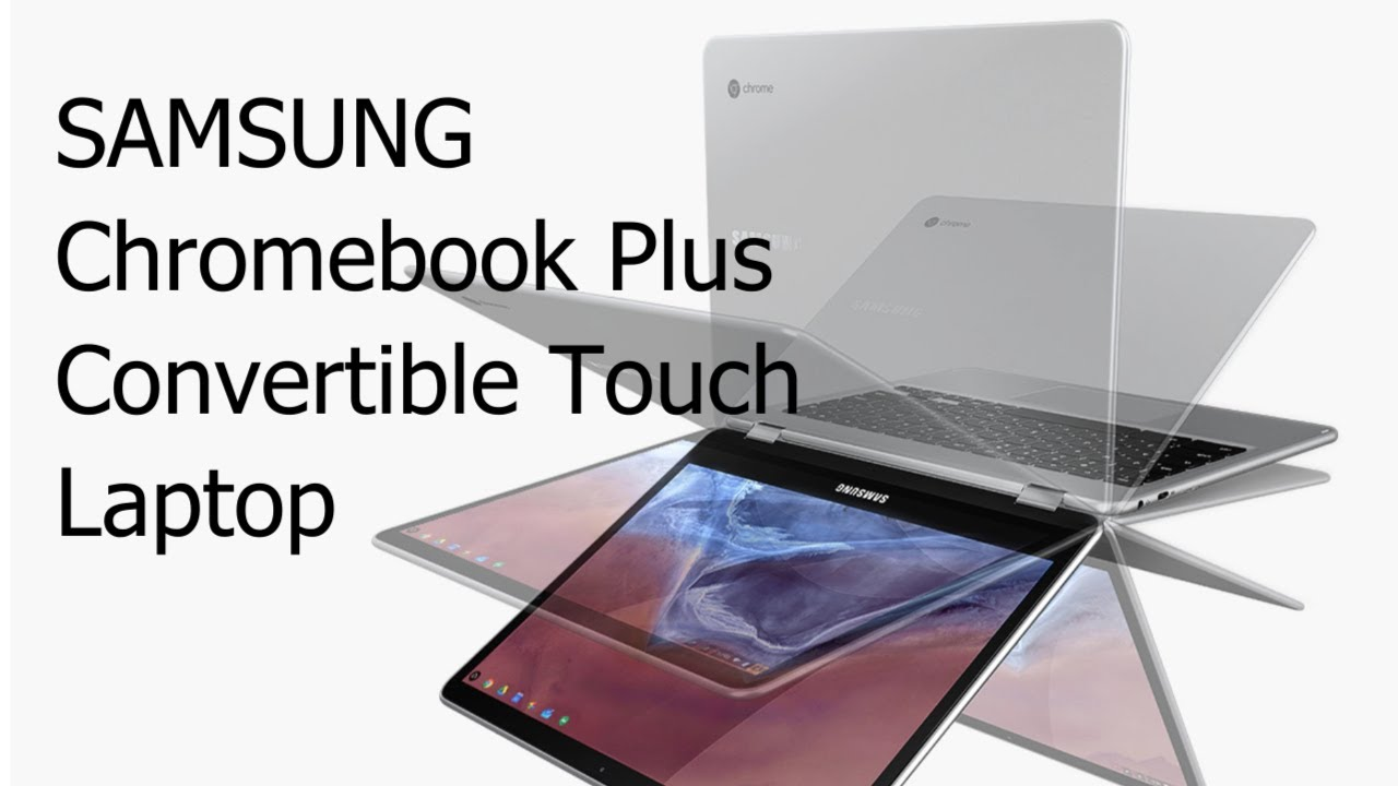 Samsung Chromebook Plus Convertible Touch Laptop Youtube