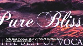 Susana & Shogun - Only You [Pure Bliss Vocals - The Best Of Vocal Trance 2012]