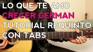 Lo Que Te Amo - Crecer German - Tutorial - Requinto - Como tocar en Guitarra