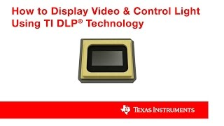 How To Display Viḋeo & Control Light Using TI DLP® Technology