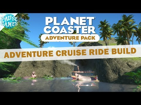 Adventure Cruise Ride - The Build / Planet Coaster Adventure Pack DLC / Part 1 / Pause