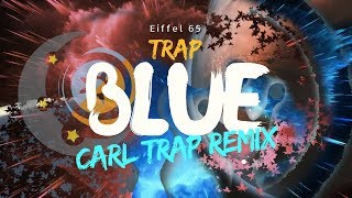 Eiffel 65 - Blue (Carl Trap Remix)