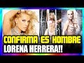 ESCANDALO ULTIMA HORA!! CONFIRMAN el VERDADERO NOMBRE y S3-X0 de LORENA HERRERA!!