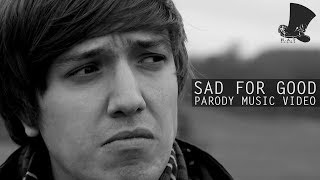 Sad for Good - Music Video [Take That PARODY]
