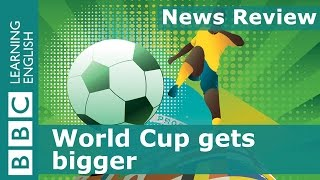 BBC News Review: World Cup gets bigger