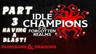 Idle Champions of the Forgotten Realms Gameplay Walkthrough: #3 - Having A Blast!