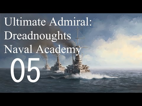 Let's Play Ultimate Admiral: Dreadnoughts EA - Naval Academy 05