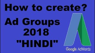Google Adwords- Ad group tutorial 2018 in Hindi