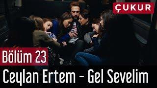 Çukur 23. Bölüm - Ceylan Ertem - Gel Sevelim Video