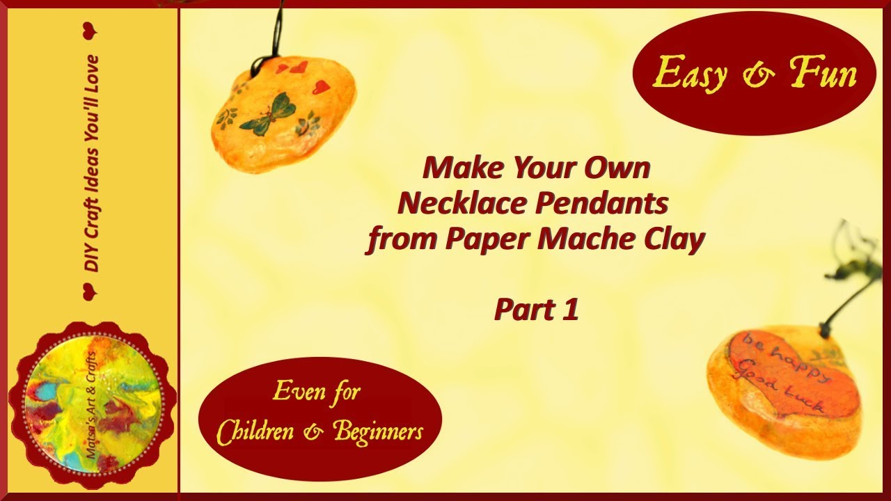 HOW TO MAKE YOUR OWN NECKLACE PENDANTS FROM PAPER MACHE CLAY OR ANY AIR-DRY  CLAY (Part 1)