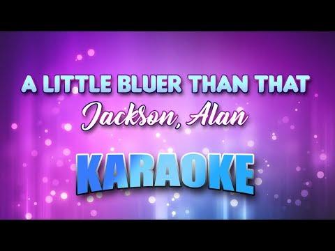 Jackson, Alan - Little Bluer Than That, A (Karaoke & Lyrics)