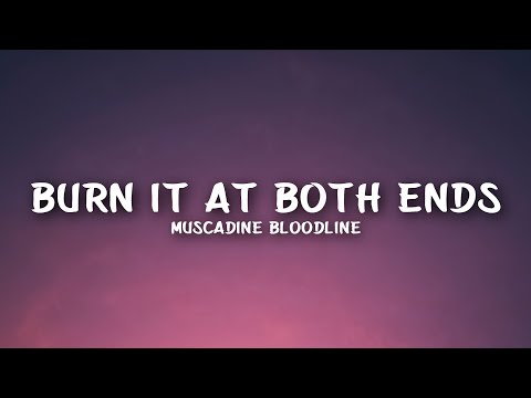 Muscadine Bloodline - Burn It At Both Ends (Lyrics)