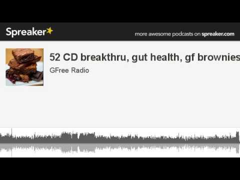 52 CD breakthru, gut health, gf brownies (made with Spreaker)