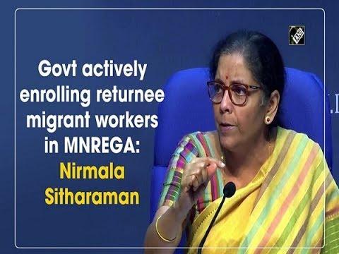 Govt actively enrolling returnee migrant workers in MNREGA: Nirmala Sitharaman