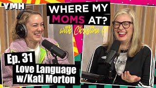 Ep. 31 Love Language w/ Kati Morton | Where My Moms At Podcast