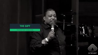 The Gift - Pastor Ray Harrison
