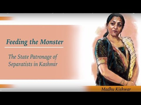 Feeding the Monster : The State Patronage of Separatists in Kashmir by Madhu Kishwar