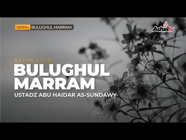 🔴 [LIVE] Kitab Bulughul Maram - Ustadz Abu Haidar As-Sundawy.  حفظه الله تعالـــ
