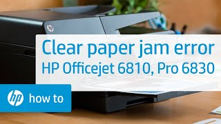 Clearing a Paper Jam Error on the HP Officejet 6810 and Officejet Pro 6830 Series