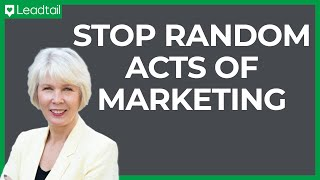 Karen Hayward: Stop Random Acts of Marketing