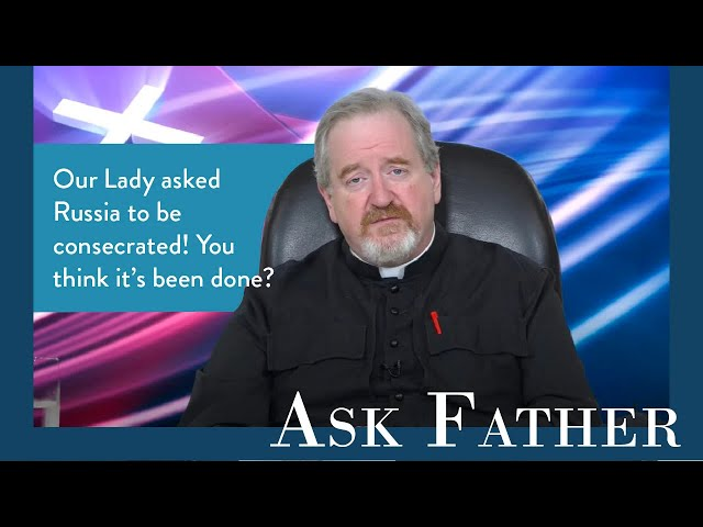 Has Russia been Properly Consecrated? | Ask Father with Fr. Paul McDonald