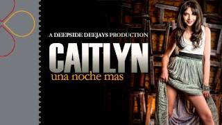 Caitlyn - Una Noche Mas [A Deepside Deejays Production]
