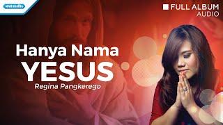 Hanya Nama Yesus - Regina Pangkerego (Audio full album)