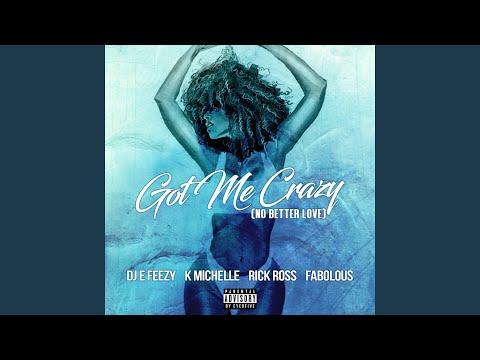 Got Me Crazy (No Better Love) (feat. K Michelle, Rick Ross, Fabolous)