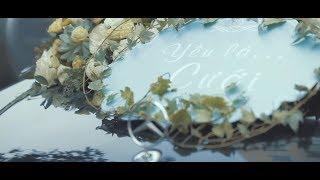 Phim ngắn ca nhạc: YÊU LÀ CƯỚI . . . Xem đi nếu bạn chưa biết cưới vợ như thế nào.
