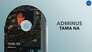 Adminus - Tama Na (Official Audio)