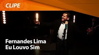Eu Louvo Sim - Fernandes Lima [ CLIPE OFICIAL ]