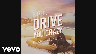 Pitbull - Drive You Crazy (Audio) ft. Jason Derulo, Juicy J