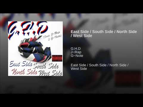 G.H.D ~ East Side South Side North Side West Side (Feat J~Rap & G~Note)