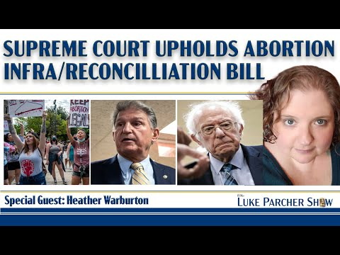 Supreme Court Upholds Abortion Ban, Infrastructure/Reconciliation Update, Heather Warburton Joins