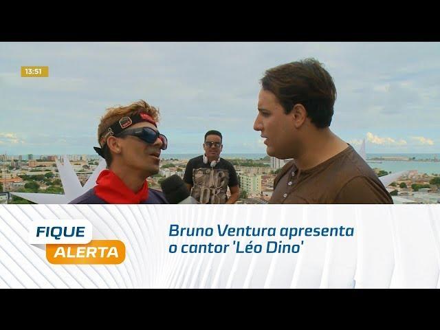 Sextou no Fique Alerta: Bruno Ventura apresenta o cantor ' Léo Dino'
