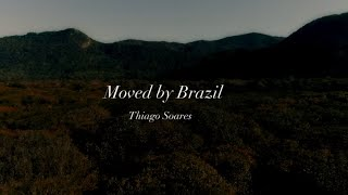 Moved by Brazil by Thiago Soares