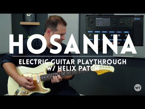Hosanna (Hillsong United) - Electric Guitar play through & Line 6 Helix Patch Download