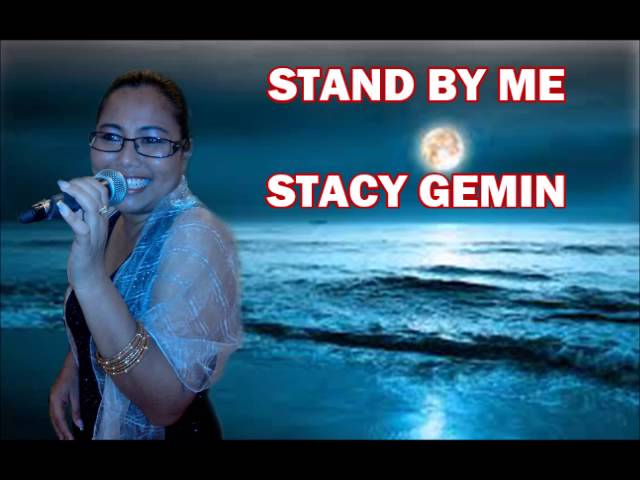 STAND BY ME  ---   STACY GEMIN