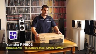 Yamaha R-N602 Stereo Network Receiver Unboxing | The Listening Post | TLPCHC TLPWLG