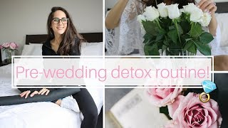 MY ULTIMATE PRE-WEDDING DETOX ROUTINE