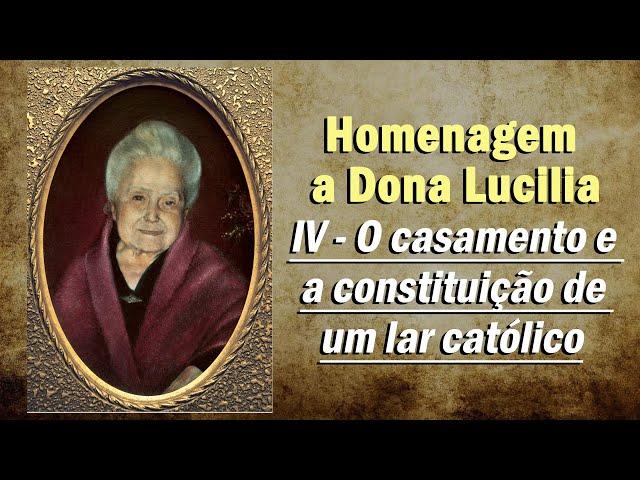 Homenagem pelo aniversário de Dona Lucilia - IV - O casamento e a constituição de um lar católico