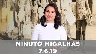 Minuto Migalhas | 7.6.19