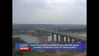 Lao NEWS on LNTV: Laos-Myanmar Friendship Bridge officially opens.11/5/2015