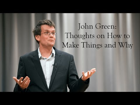 Kenyon College: John Green - Thoughts on How To Make Things and Why