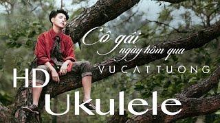 [Ukulele tutorial] Hướng dẫn cover Cô gái ngày hôm qua - Vũ Cát Tường