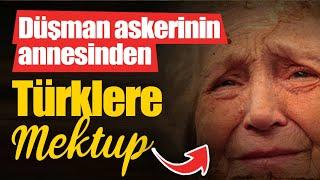 Düşman askerinin annesinden Türklere mektup...!