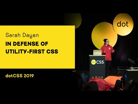 DotCSS 2019 - Sarah Dayan - In Defense Of Utility-First CSS